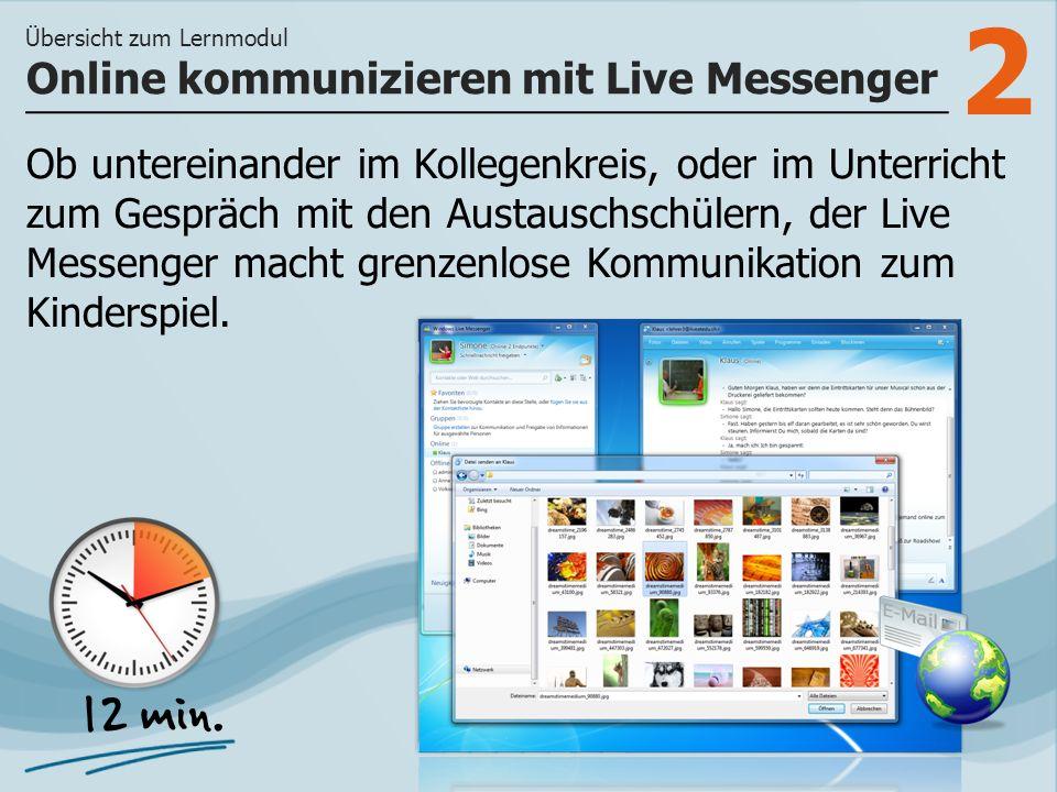 2 Ob untereinander im Kollegenkreis, oder im Unterricht zum Gespräch mit den Austauschschülern, der Live Messenger macht grenzenlose Kommunikation zum Kinderspiel.