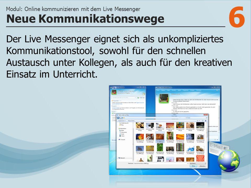 6 Der Live Messenger eignet sich als unkompliziertes Kommunikationstool, sowohl für den schnellen Austausch unter Kollegen, als auch für den kreativen