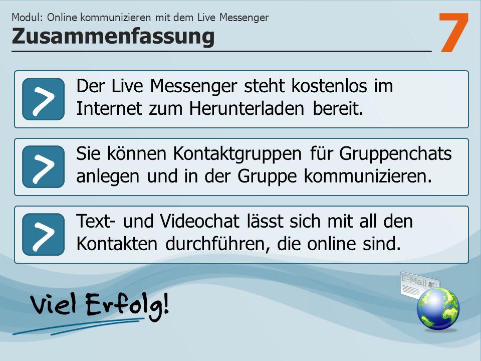 7 >>> Der Live Messenger steht kostenlos im Internet zum Herunterladen bereit. Sie können Kontaktgruppen für Gruppenchats anlegen und in der Gruppe ko