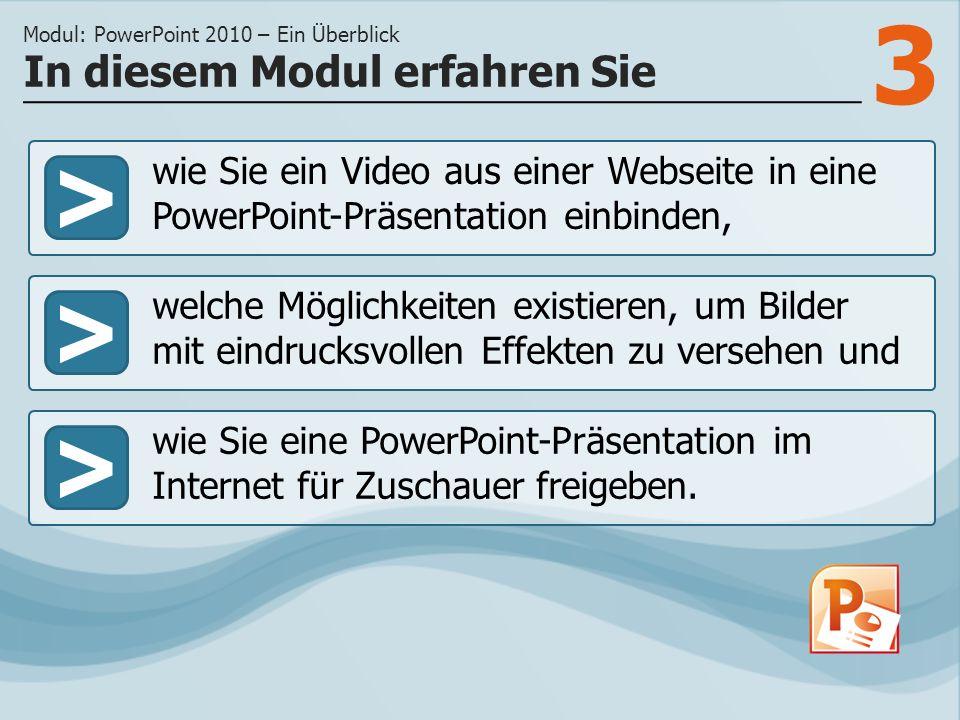 3 >> welche Möglichkeiten existieren, um Bilder mit eindrucksvollen Effekten zu versehen und wie Sie eine PowerPoint-Präsentation im Internet für Zuschauer freigeben.