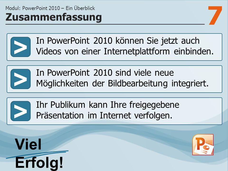 7 >>> In PowerPoint 2010 können Sie jetzt auch Videos von einer Internetplattform einbinden.