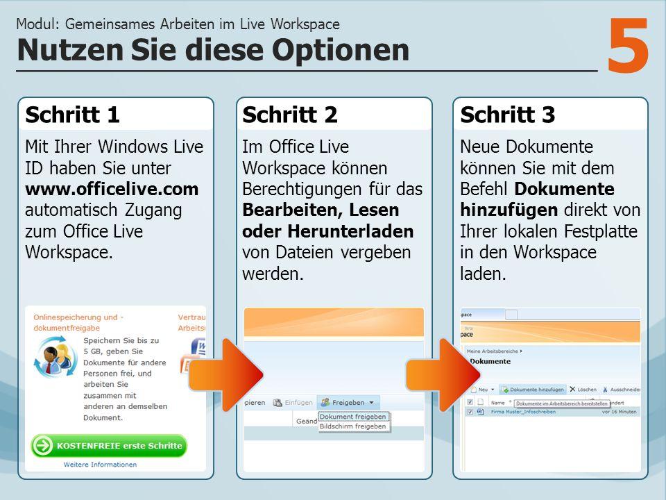 5 Schritt 1 Mit Ihrer Windows Live ID haben Sie unter www.officelive.com automatisch Zugang zum Office Live Workspace. Schritt 2Schritt 3 Im Office Li