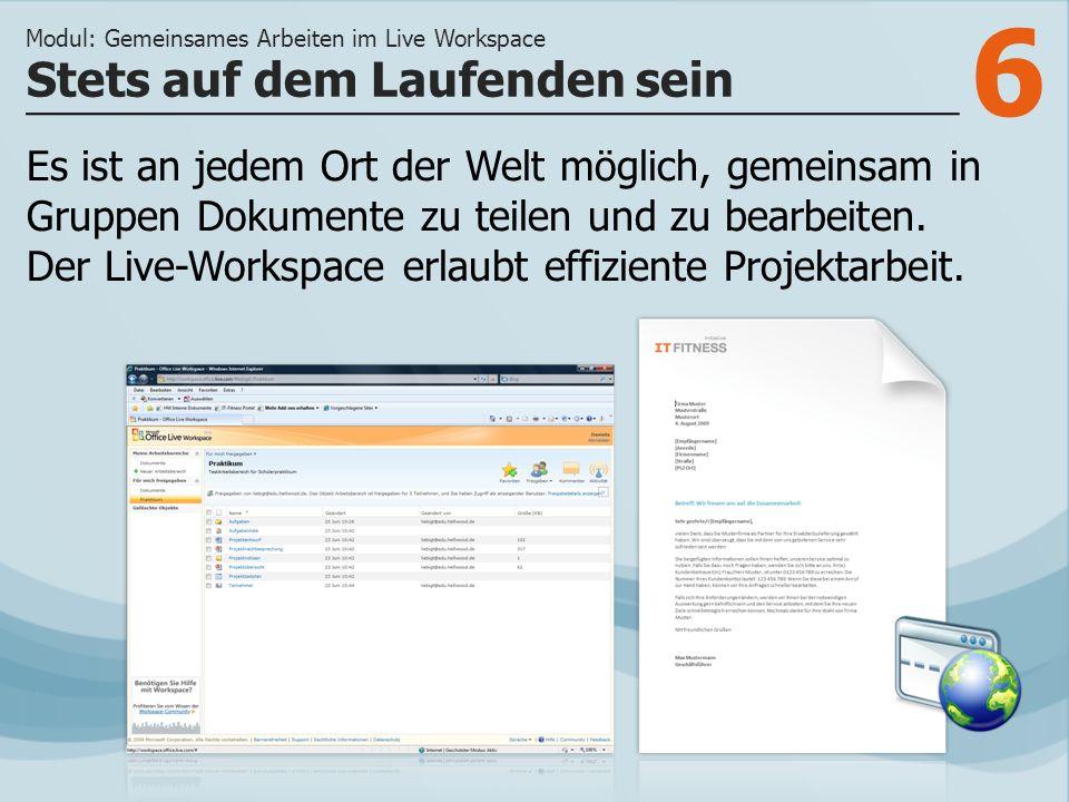 6 Es ist an jedem Ort der Welt möglich, gemeinsam in Gruppen Dokumente zu teilen und zu bearbeiten. Der Live-Workspace erlaubt effiziente Projektarbei
