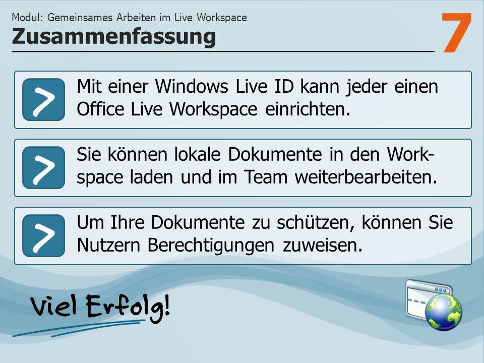7 >>> Mit einer Windows Live ID kann jeder einen Office Live Workspace einrichten. Sie können lokale Dokumente in den Work- space laden und im Team we