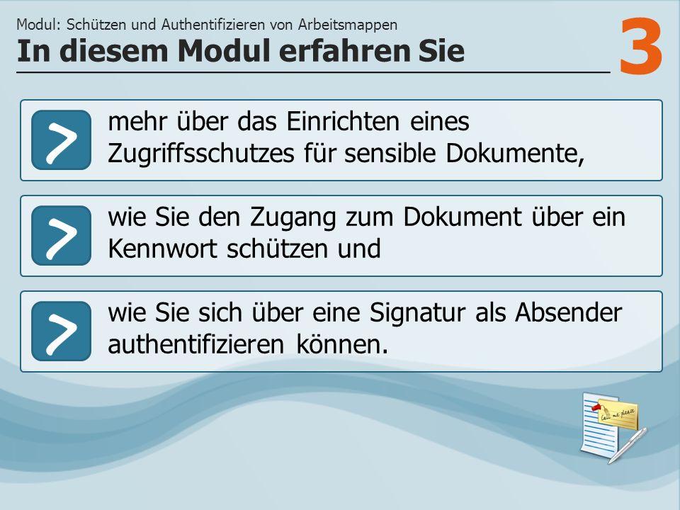 3 >> wie Sie den Zugang zum Dokument über ein Kennwort schützen und wie Sie sich über eine Signatur als Absender authentifizieren können.