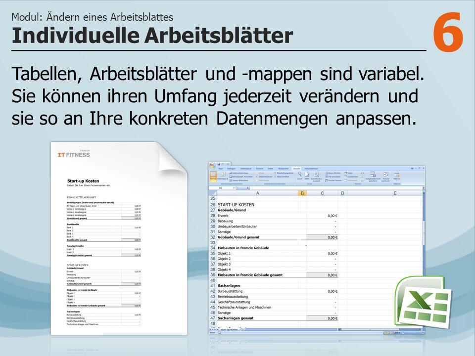 6 Tabellen, Arbeitsblätter und -mappen sind variabel. Sie können ihren Umfang jederzeit verändern und sie so an Ihre konkreten Datenmengen anpassen. I