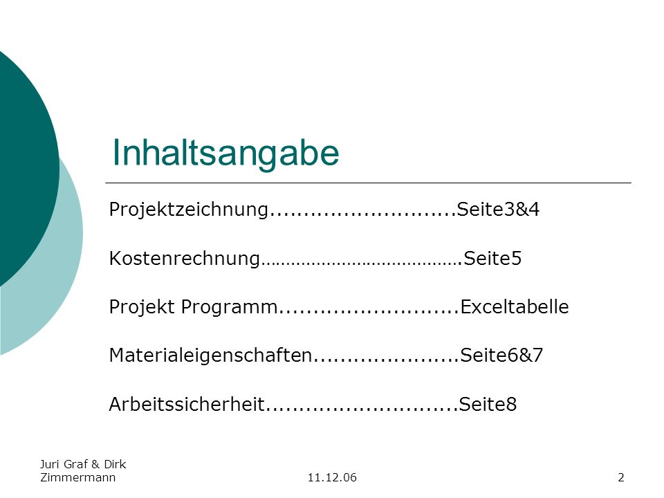 Juri Graf & Dirk Zimmermann11.12.062 Inhaltsangabe Projektzeichnung............................Seite3&4 Kostenrechnung………………………………….Seite5 Projekt Pro
