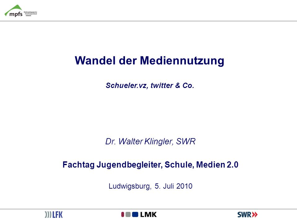 Wandel der Mediennutzung Schueler.vz, twitter & Co. Dr. Walter Klingler, SWR Fachtag Jugendbegleiter, Schule, Medien 2.0 Ludwigsburg, 5. Juli 2010