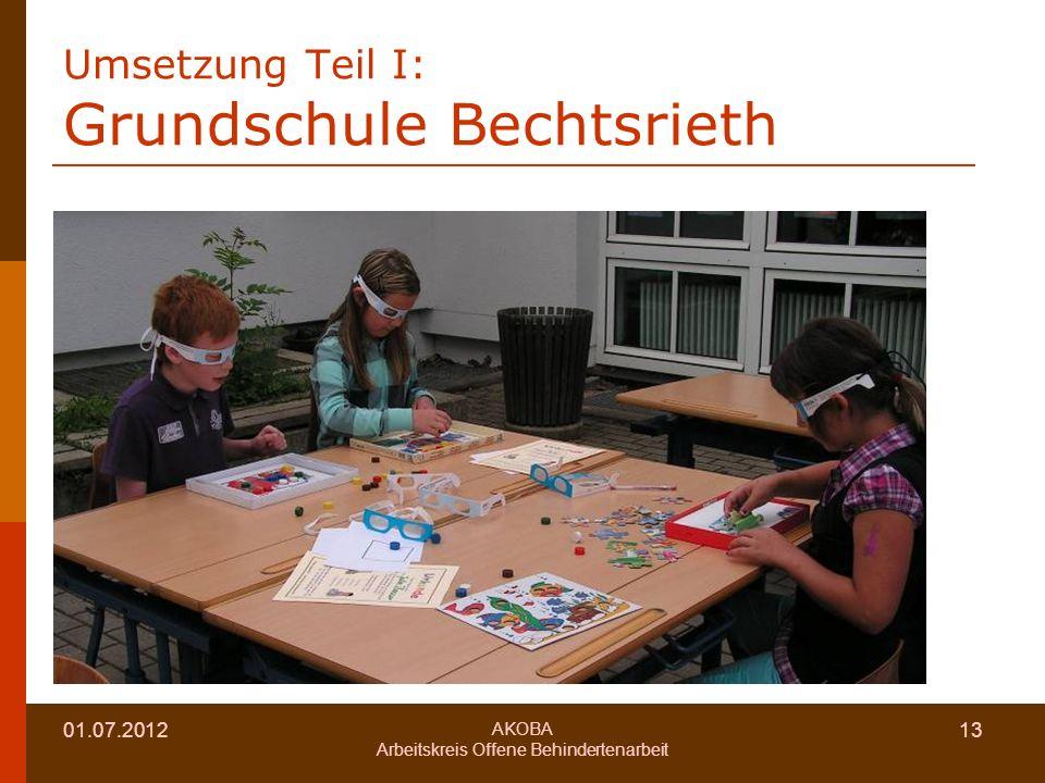 01.07.2012 AKOBA Arbeitskreis Offene Behindertenarbeit 13 Umsetzung Teil I: Grundschule Bechtsrieth
