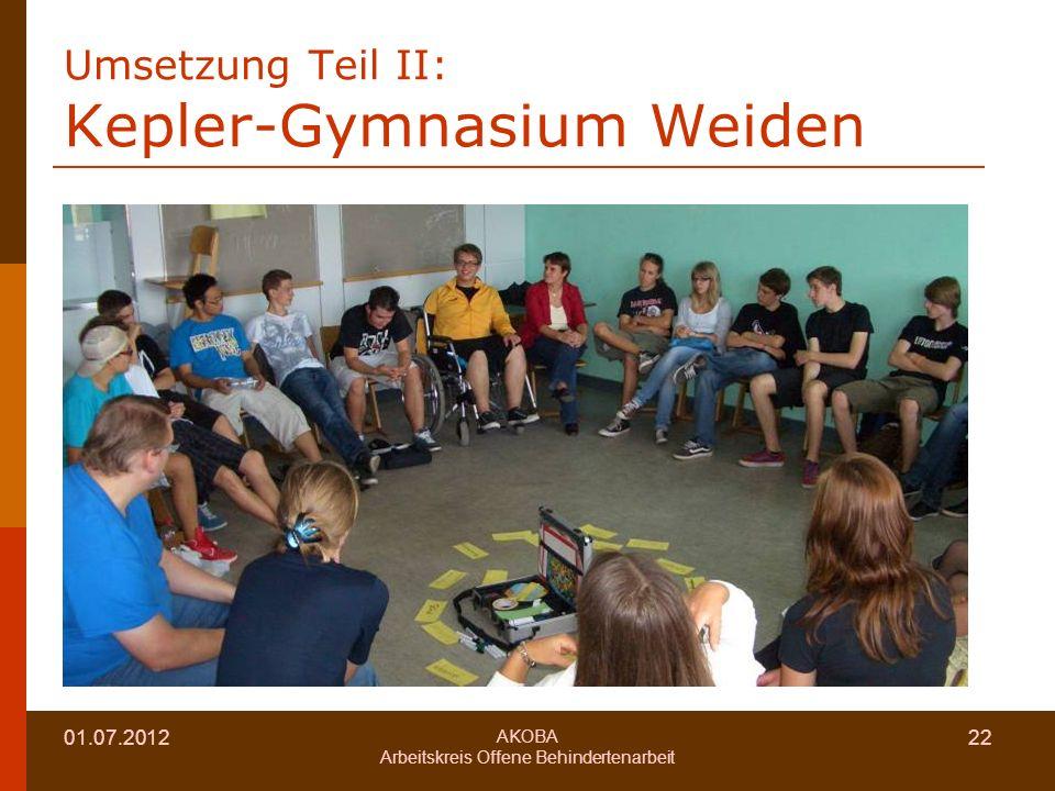 01.07.2012 AKOBA Arbeitskreis Offene Behindertenarbeit 22 Umsetzung Teil II: Kepler-Gymnasium Weiden