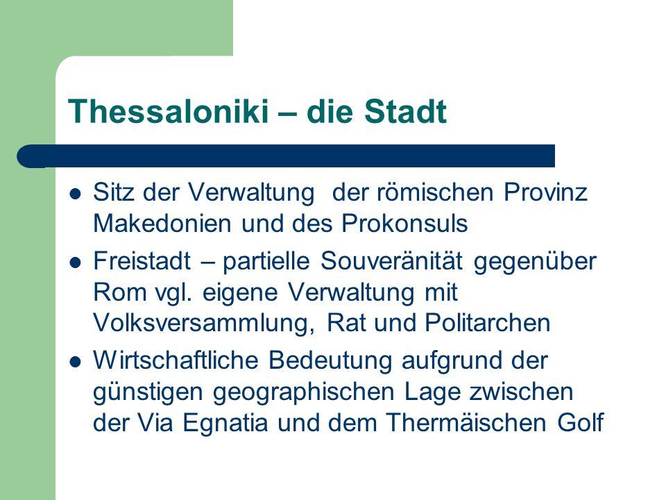 Thessaloniki – die Stadt Sitz der Verwaltung der römischen Provinz Makedonien und des Prokonsuls Freistadt – partielle Souveränität gegenüber Rom vgl.