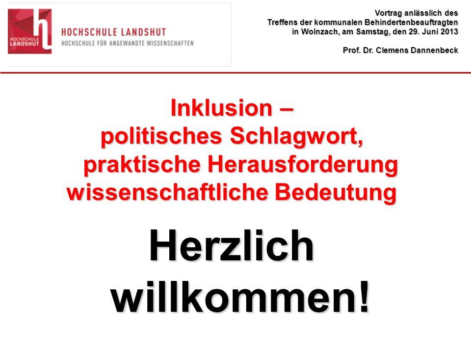 Inklusion – politisches Schlagwort, praktische Herausforderung wissenschaftliche Bedeutung Herzlich willkommen.