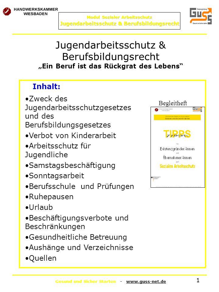 Gesund und Sicher Starten - www.guss-net.de Modul Sozialer Arbeitsschutz Jugendarbeitsschutz & Berufsbildungsrecht 1 Jugendarbeitsschutz & Berufsbildu