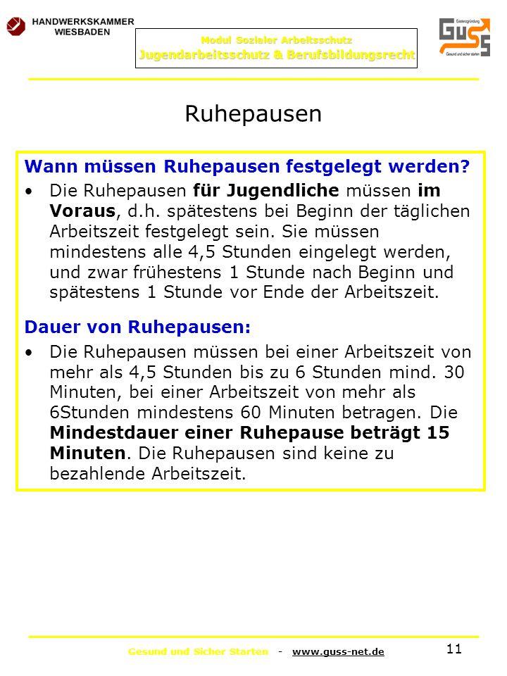 Gesund und Sicher Starten - www.guss-net.de Modul Sozialer Arbeitsschutz Jugendarbeitsschutz & Berufsbildungsrecht 11 Ruhepausen Wann müssen Ruhepause