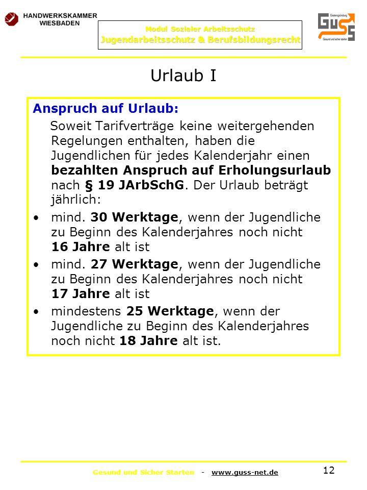 Gesund und Sicher Starten - www.guss-net.de Modul Sozialer Arbeitsschutz Jugendarbeitsschutz & Berufsbildungsrecht 12 Urlaub I Anspruch auf Urlaub: So