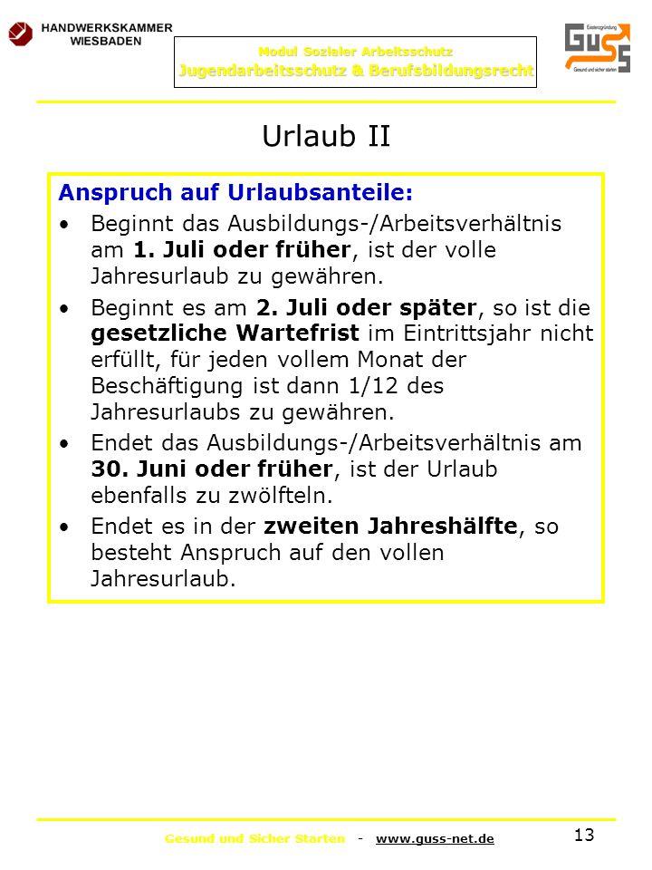Gesund und Sicher Starten - www.guss-net.de Modul Sozialer Arbeitsschutz Jugendarbeitsschutz & Berufsbildungsrecht 13 Urlaub II Anspruch auf Urlaubsan
