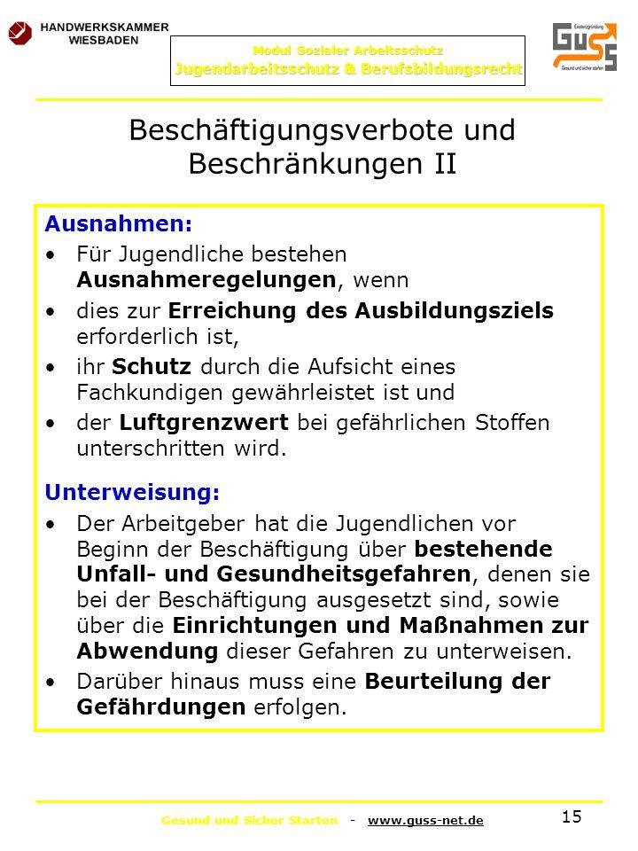 Gesund und Sicher Starten - www.guss-net.de Modul Sozialer Arbeitsschutz Jugendarbeitsschutz & Berufsbildungsrecht 15 Beschäftigungsverbote und Beschr