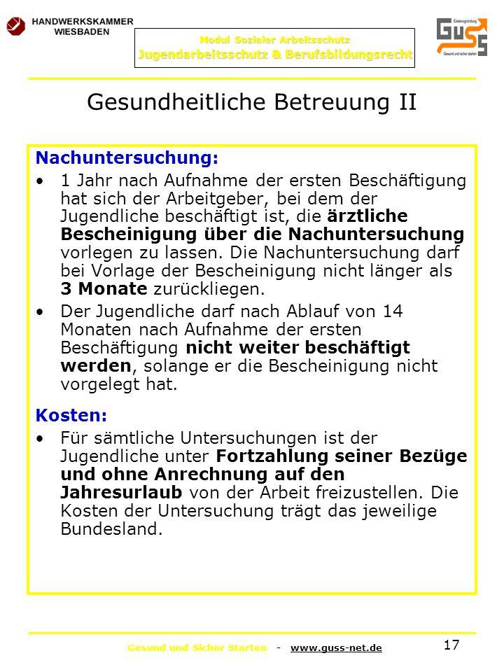 Gesund und Sicher Starten - www.guss-net.de Modul Sozialer Arbeitsschutz Jugendarbeitsschutz & Berufsbildungsrecht 17 Gesundheitliche Betreuung II Nac