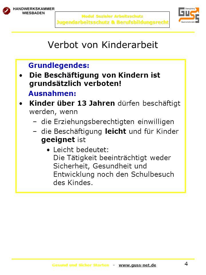 Gesund und Sicher Starten - www.guss-net.de Modul Sozialer Arbeitsschutz Jugendarbeitsschutz & Berufsbildungsrecht 4 Verbot von Kinderarbeit Grundlege