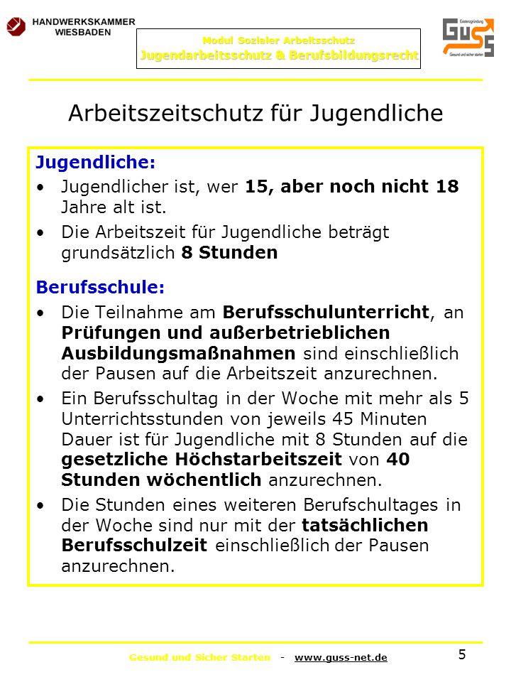 Gesund und Sicher Starten - www.guss-net.de Modul Sozialer Arbeitsschutz Jugendarbeitsschutz & Berufsbildungsrecht 5 Arbeitszeitschutz für Jugendliche