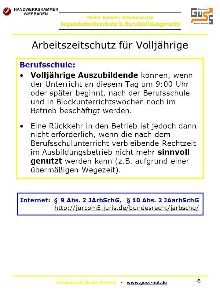 Gesund und Sicher Starten - www.guss-net.de Modul Sozialer Arbeitsschutz Jugendarbeitsschutz & Berufsbildungsrecht 6 Arbeitszeitschutz für Volljährige