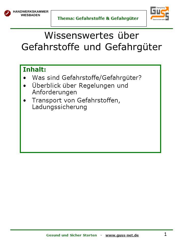 Gesund und Sicher Starten - www.guss-net.de Thema: Gefahrstoffe & Gefahrgüter 1 Wissenswertes über Gefahrstoffe und Gefahrgüter Inhalt: Was sind Gefahrstoffe/Gefahrgüter.