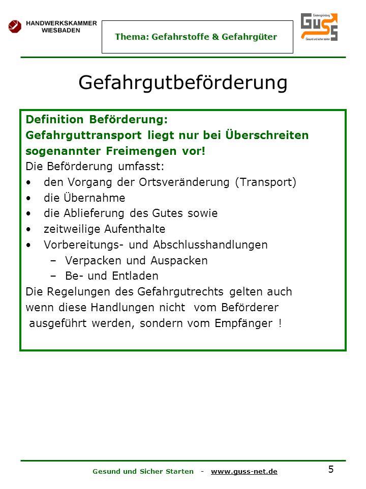 Gesund und Sicher Starten - www.guss-net.de Thema: Gefahrstoffe & Gefahrgüter 5 Gefahrgutbeförderung Definition Beförderung: Gefahrguttransport liegt nur bei Überschreiten sogenannter Freimengen vor.