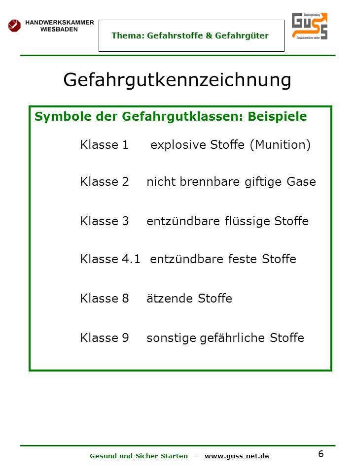 Gesund und Sicher Starten - www.guss-net.de Thema: Gefahrstoffe & Gefahrgüter 6 Gefahrgutkennzeichnung Symbole der Gefahrgutklassen: Beispiele Klasse