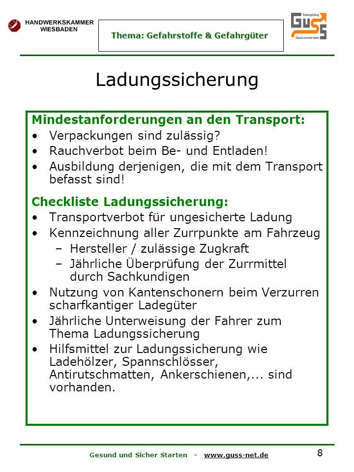 Gesund und Sicher Starten - www.guss-net.de Thema: Gefahrstoffe & Gefahrgüter 8 Ladungssicherung Mindestanforderungen an den Transport: Verpackungen sind zulässig.