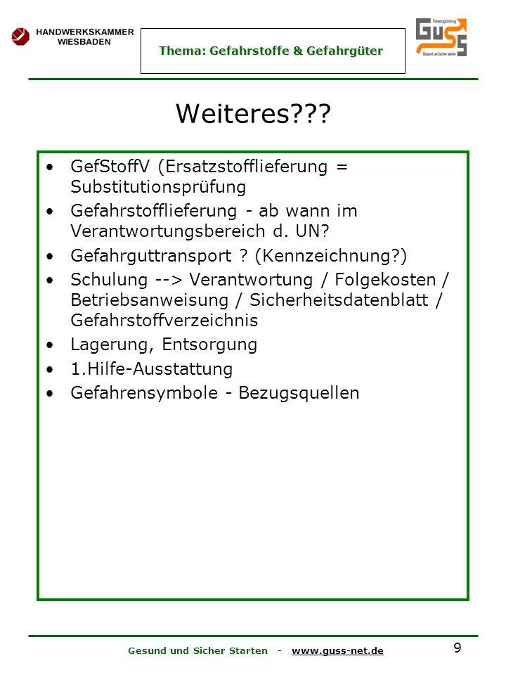 Gesund und Sicher Starten - www.guss-net.de Thema: Gefahrstoffe & Gefahrgüter 9 Weiteres??? GefStoffV (Ersatzstofflieferung = Substitutionsprüfung Gef