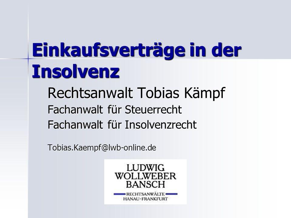Einkaufsverträge in der Insolvenz Rechtsanwalt Tobias Kämpf Fachanwalt für Steuerrecht Fachanwalt für Insolvenzrecht Tobias.Kaempf@lwb-online.de