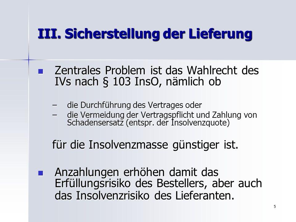 5 III. Sicherstellung der Lieferung Zentrales Problem ist das Wahlrecht des IVs nach § 103 InsO, nämlich ob Zentrales Problem ist das Wahlrecht des IV