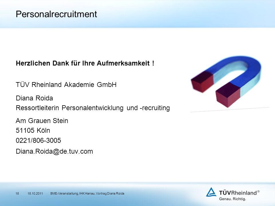 Personalrecruitment Herzlichen Dank für Ihre Aufmerksamkeit ! TÜV Rheinland Akademie GmbH Diana Roida Ressortleiterin Personalentwicklung und -recruit