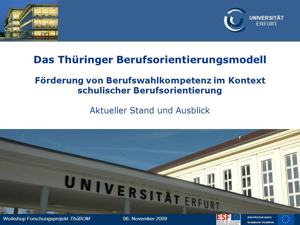 UNIVERSITÄT ERFURT Workshop Forschungsprojekt ThüBOM06. November 2009 EUROPÄISCHE UNION Europäischer Sozialfonds Das Thüringer Berufsorientierungsmode