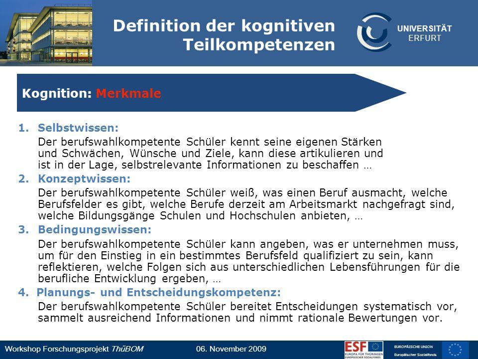 UNIVERSITÄT ERFURT Workshop Forschungsprojekt ThüBOM06. November 2009 EUROPÄISCHE UNION Europäischer Sozialfonds Kognition: Merkmale Definition der ko