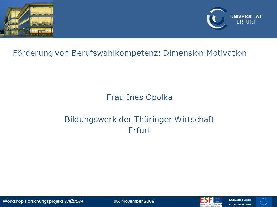UNIVERSITÄT ERFURT Workshop Forschungsprojekt ThüBOM06. November 2009 EUROPÄISCHE UNION Europäischer Sozialfonds Förderung von Berufswahlkompetenz: Di