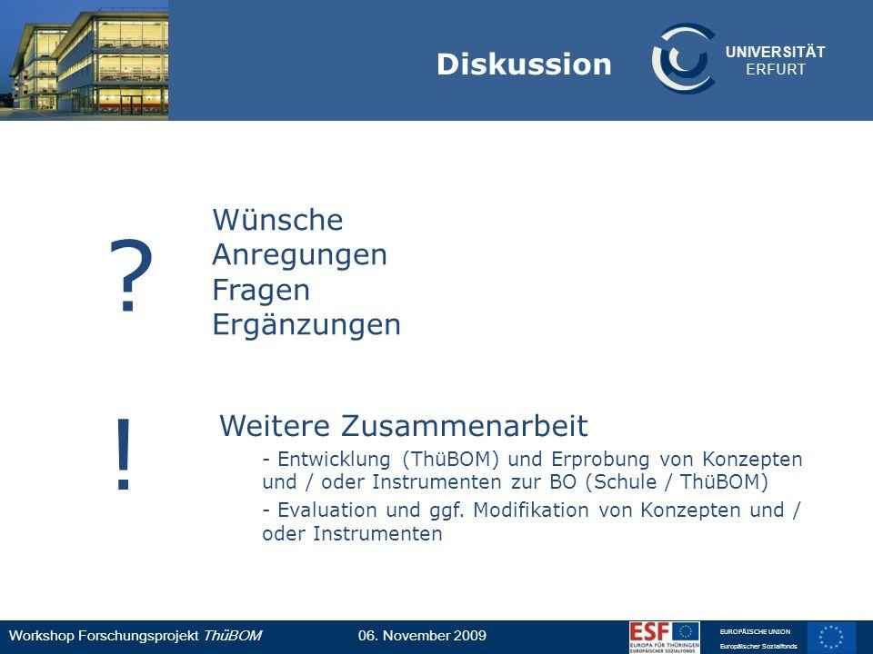 UNIVERSITÄT ERFURT Workshop Forschungsprojekt ThüBOM06. November 2009 EUROPÄISCHE UNION Europäischer Sozialfonds Diskussion ? ! Wünsche Anregungen Fra