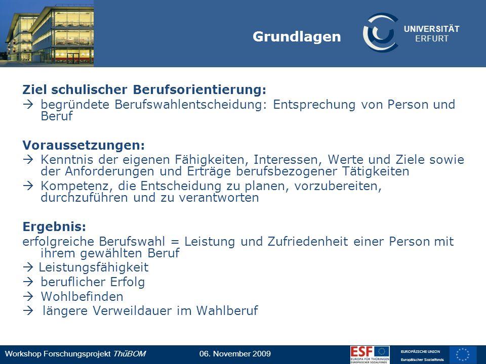 UNIVERSITÄT ERFURT Workshop Forschungsprojekt ThüBOM06. November 2009 EUROPÄISCHE UNION Europäischer Sozialfonds Grundlagen Ziel schulischer Berufsori