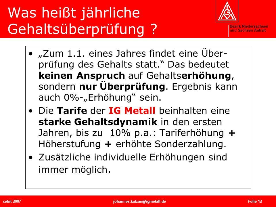 Bezirk Niedersachsen und Sachsen-Anhalt cebit 2007johannes.katzan@igmetall.de Folie 12 Was heißt jährliche Gehaltsüberprüfung ? Zum 1.1. eines Jahres
