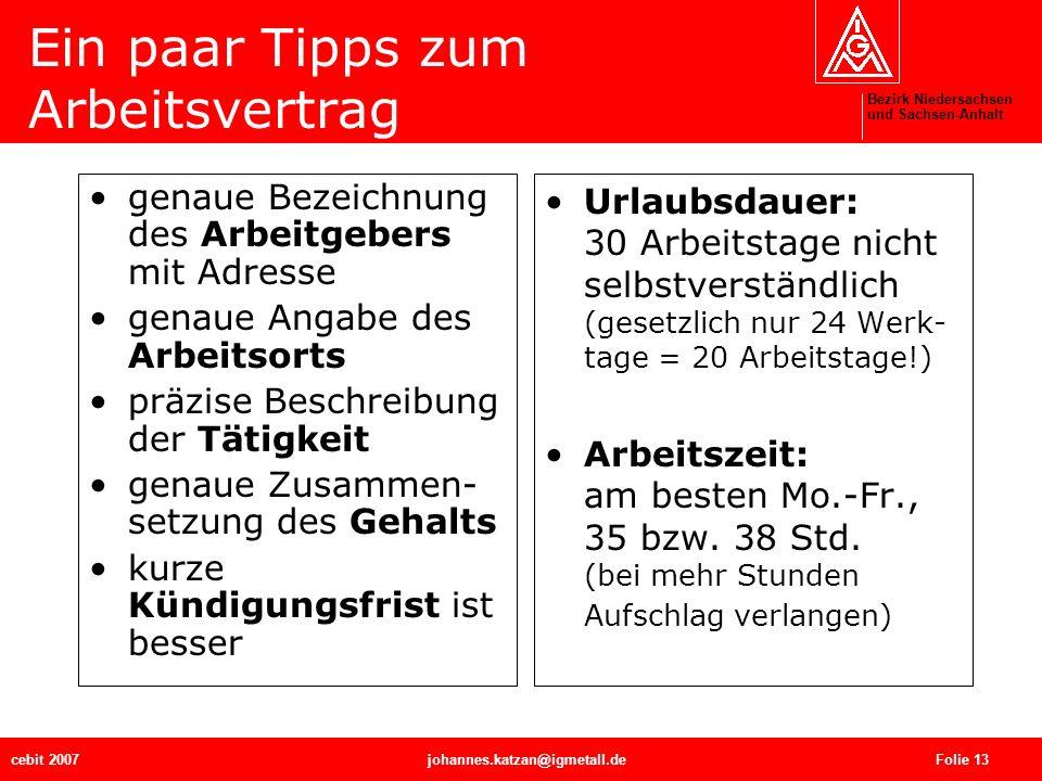 Bezirk Niedersachsen und Sachsen-Anhalt cebit 2007johannes.katzan@igmetall.de Folie 13 Ein paar Tipps zum Arbeitsvertrag genaue Bezeichnung des Arbeit