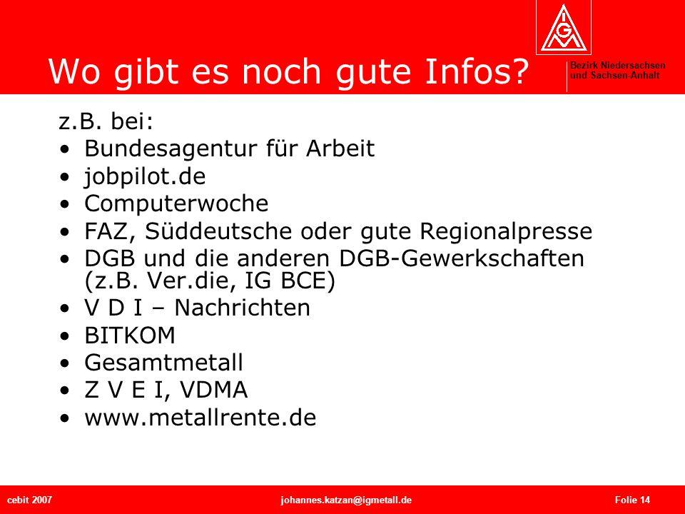 Bezirk Niedersachsen und Sachsen-Anhalt cebit 2007johannes.katzan@igmetall.de Folie 14 Wo gibt es noch gute Infos? z.B. bei: Bundesagentur für Arbeit