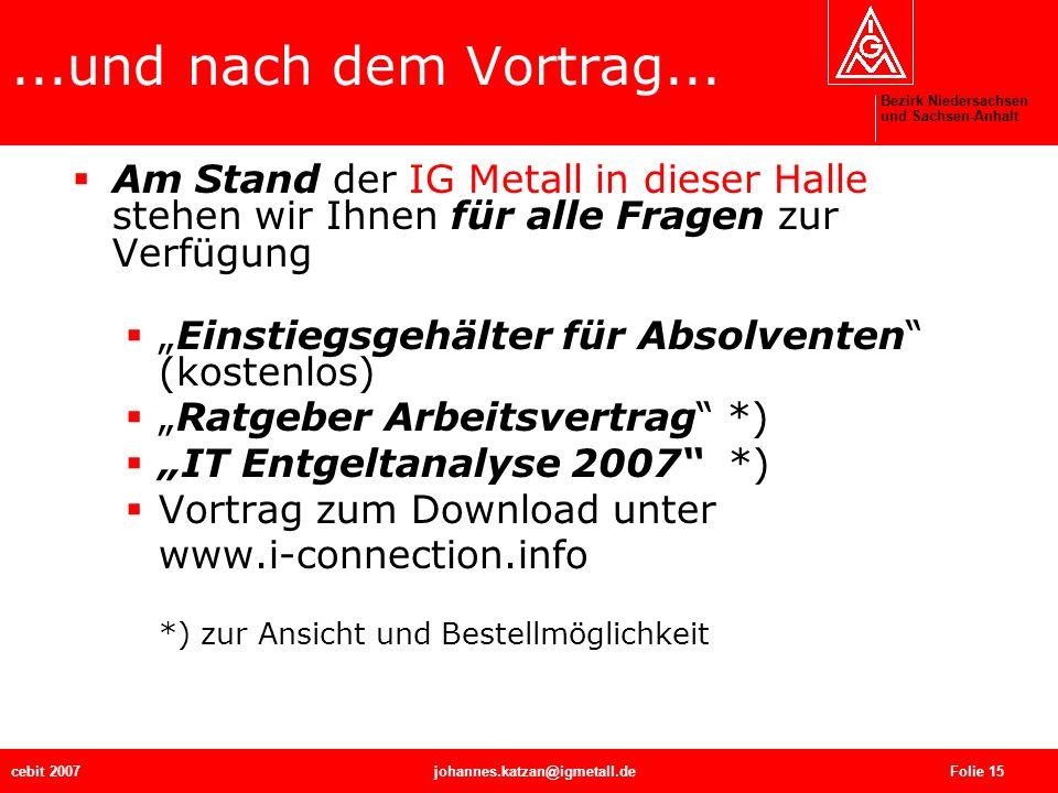 Bezirk Niedersachsen und Sachsen-Anhalt cebit 2007johannes.katzan@igmetall.de Folie 15...und nach dem Vortrag... Am Stand der IG Metall in dieser Hall
