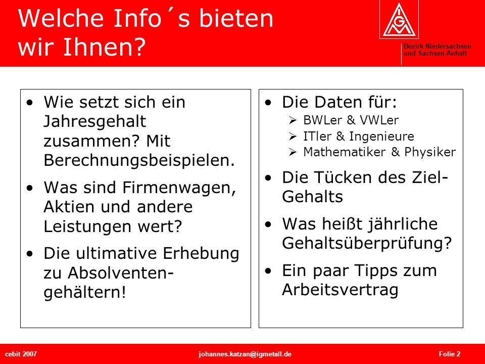 Bezirk Niedersachsen und Sachsen-Anhalt cebit 2007johannes.katzan@igmetall.de Folie 2 Welche Info´s bieten wir Ihnen? Wie setzt sich ein Jahresgehalt