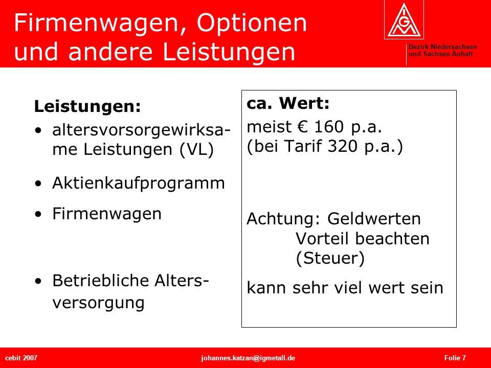 Bezirk Niedersachsen und Sachsen-Anhalt cebit 2007johannes.katzan@igmetall.de Folie 7 Firmenwagen, Optionen und andere Leistungen Leistungen: altersvo