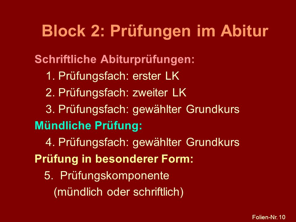 Folien-Nr. 10 Block 2: Prüfungen im Abitur Schriftliche Abiturprüfungen: 1. Prüfungsfach: erster LK 2. Prüfungsfach: zweiter LK 3. Prüfungsfach: gewäh