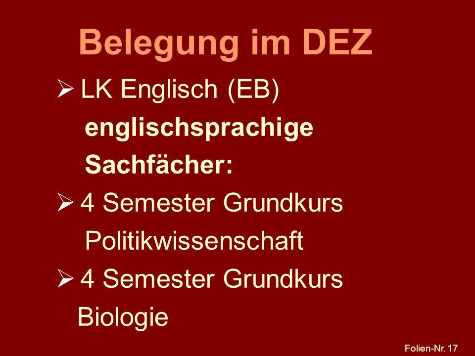 Folien-Nr. 17 Belegung im DEZ LK Englisch (EB) englischsprachige Sachfächer: 4 Semester Grundkurs Politikwissenschaft 4 Semester Grundkurs Biologie