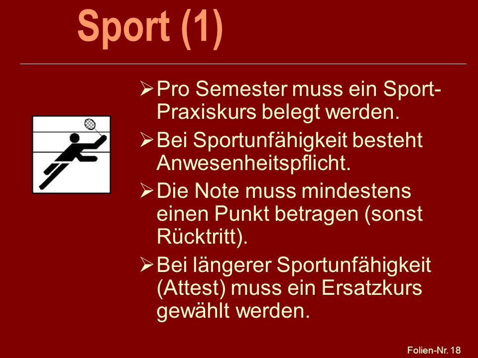 Folien-Nr. 18 Sport (1) Pro Semester muss ein Sport- Praxiskurs belegt werden. Bei Sportunfähigkeit besteht Anwesenheitspflicht. Die Note muss mindest
