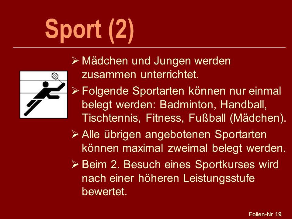 Folien-Nr. 19 Sport (2) Mädchen und Jungen werden zusammen unterrichtet. Folgende Sportarten können nur einmal belegt werden: Badminton, Handball, Tis