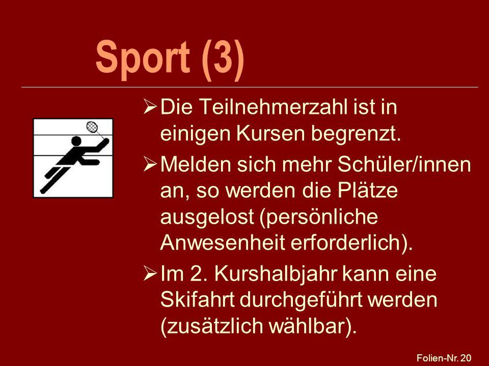 Folien-Nr. 20 Sport (3) Die Teilnehmerzahl ist in einigen Kursen begrenzt. Melden sich mehr Schüler/innen an, so werden die Plätze ausgelost (persönli
