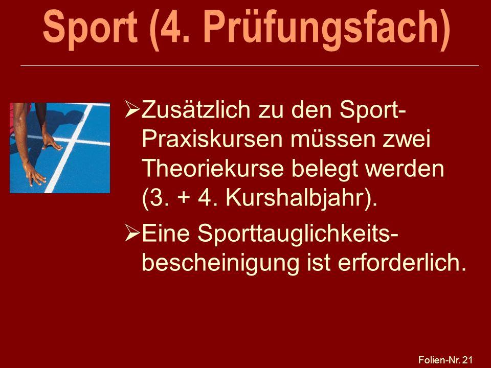 Folien-Nr. 21 Sport (4. Prüfungsfach) Zusätzlich zu den Sport- Praxiskursen müssen zwei Theoriekurse belegt werden (3. + 4. Kurshalbjahr). Eine Sportt